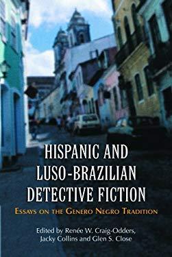 Hispanic and Luso-Brazilian Detective Fiction: Essays on the Genero Negro Tradition 9780786424269