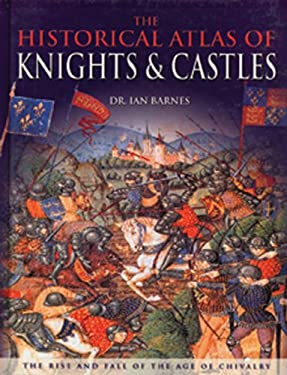 Historical Atlas of Knights and Castles 9780785821991