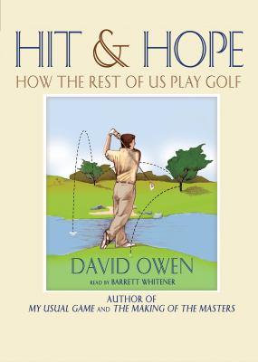 Hit & Hope: How the Rest of Us Play Golf 9780786125685