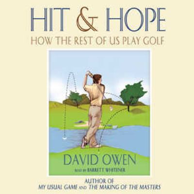 Hit & Hope: How the Rest of Us Play Golf 9780786190850