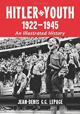 Hitler Youth, 1922-1945: An Illustrated History 9780786439355