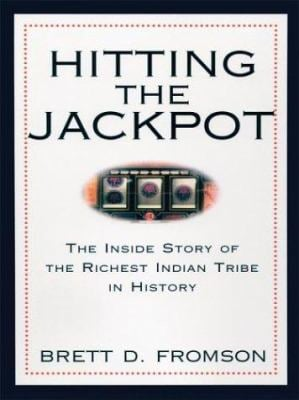 Hitting the Jackpot: The Inside Story of the Richest Indian Tribe in History 9780786262113