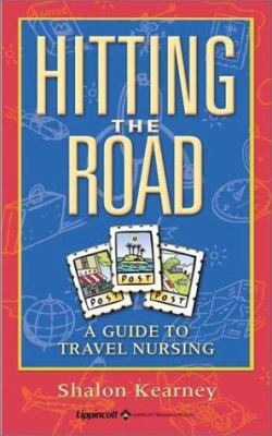 Hitting the Road: A Guide to Travel Nursing 9780781739412