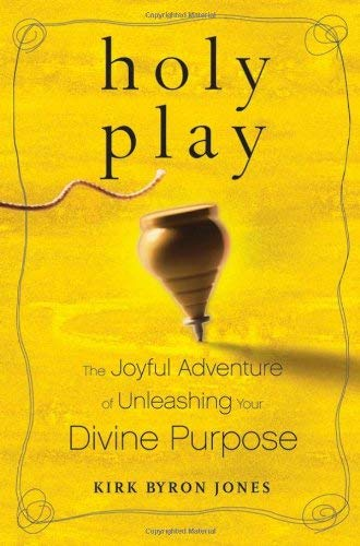 Holy Play: The Joyful Adventure of Unleashing Your Divine Purpose