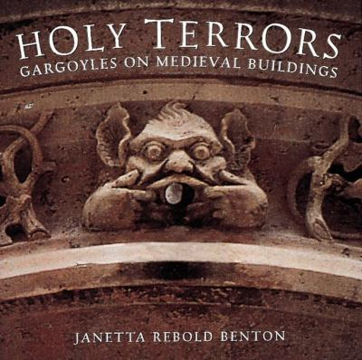 Holy Terrors: Gargoyles on Medieval Buildings 9780789201829