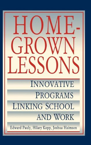 Homegrown Lessons: Innovative Programs Linking School and Work 9780787900748
