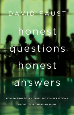 Honest Questions, Honest Answers: How to Engage in Compelling Conversations about Your Christian Faith 9780784735305