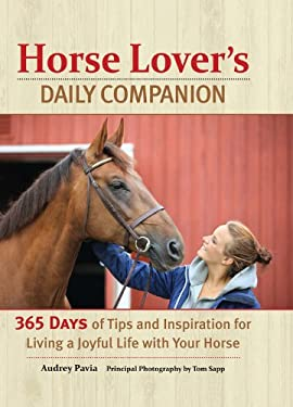 Horse Lover's Daily Companion: 365 Days of Tips and Inspiration for Living a Joyful Life with Your Horse 9780785829355