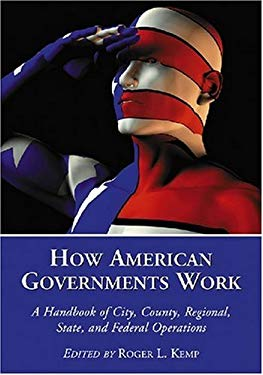 How American Governments Work: A Handbook of City, County, Regional, State, and Federal Operations 9780786431526