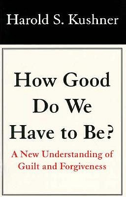 How Good Do We Have to Be?: A New Understanding of Guilt and Forgiveness 9780783820439