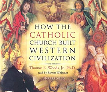 How the Catholic Church Built Western Civilization 9780786177448