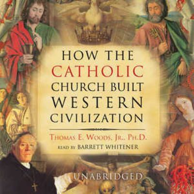 How the Catholic Church Built Western Civilization 9780786179701