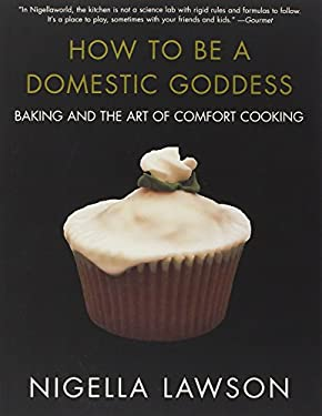 How to Be a Domestic Goddess: Baking and the Art of Comfort Cooking 9780786886814