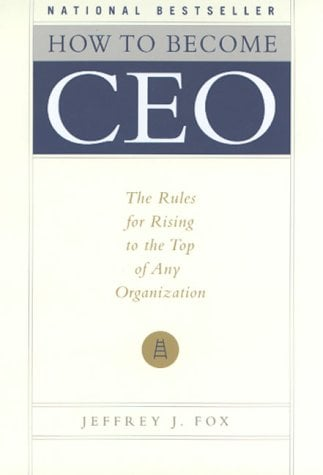 How to Become CEO: The Rules for Rising to the Top of Any Organization 9780786864379