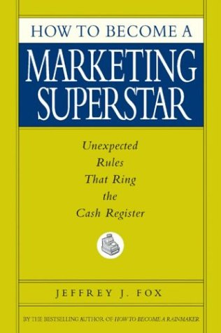 How to Become a Marketing Superstar: Unexpected Rules That Ring the Cash Register 9780786868247