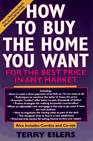 How to Buy the Home You Want, for the Best Price, in Any Market 9780786882250