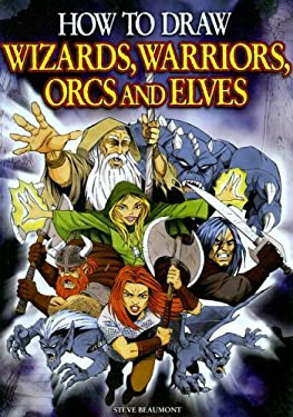 How to Draw Wizards, Warriors, Orcs and Elves 9780785823452