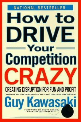 How to Drive Your Competition Crazy: Creating Disruption for Fun and Profit 9780786881635