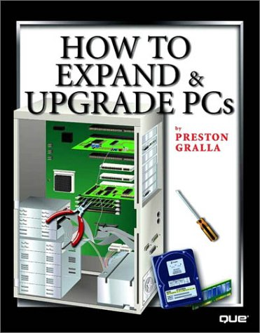 How to Expand and Upgrade PCs 9780789716729