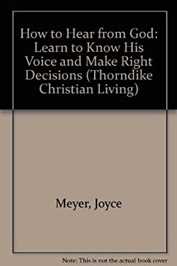 How to Hear from God: Learn to Know His Voice and Make Right Decisions 9780786260447
