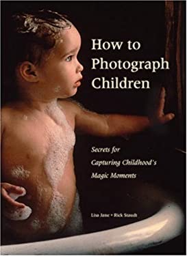 How to Photograph Children: Secrets for Capturing Childhoods's Magic Moments 9780789206527