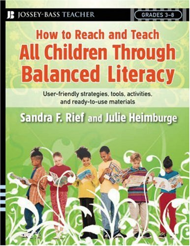 How to Reach and Teach All Children Through Balanced Literacy: User-Friendly Strategies, Tools, Activities, and Ready-To-Use Materials; Grades 3-8 9780787988050