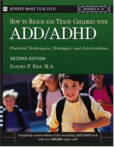 How to Reach and Teach Children with ADD/ADHD: Practical Techniques, Strategies, and Interventions 9780787972950