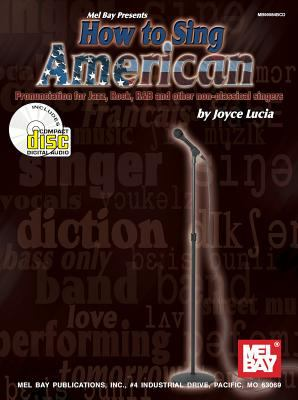 How to Sing American: Pronunciation for Jazz, Rock, R&B, and Other Non-Classical Singers [With CD] 9780786662029