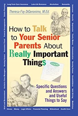 How to Talk to Your Senior Parents about Really Important Things 9780787956165