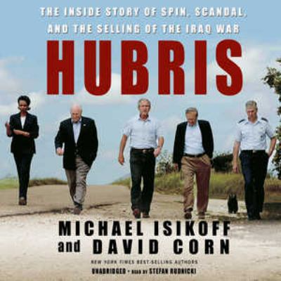 Hubris: The Inside Story of Spin, Scandal, and the Selling of the Iraq War 9780786168422