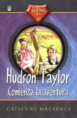 Hudson Taylor, Comienza la Aventura = An Adventure Begins, Hudson Taylor 9780789909060