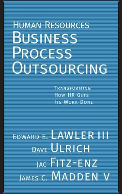 Human Resources Business Process Outsourcing: Transforming How HR Gets Its Work Done 9780787971632