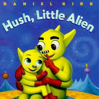 Hush, Little Alien (Board Book): Hush, Little Alien 9780786807598