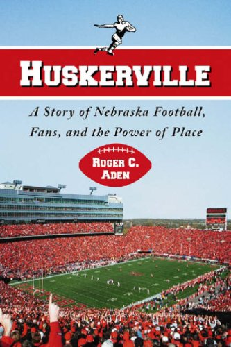 Huskerville: A Story of Nebraska Football, Fans, and the Power of Place 9780786432066
