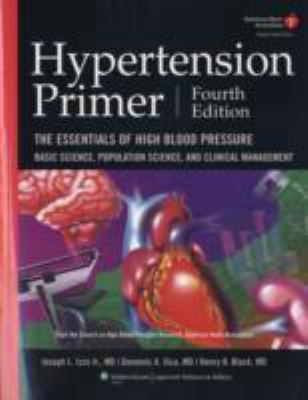 Hypertension Primer: The Essentials of High Blood Pressure: Basic Science, Population Science, and Clinical Management 9780781782050