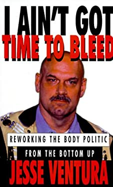 I Ain't Got Time to Bleed: Reworking the Body Politic from the Bottom Up 9780786222148