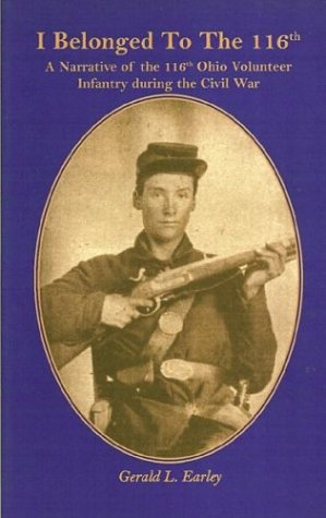I Belong to the 116th: A Narrative of the 116th Ohio Volunteer Infantry During the Civil War