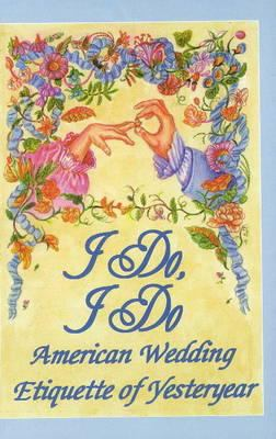I Do, I Do: American Wedding Etiquette of Yesteryear 9780781806503