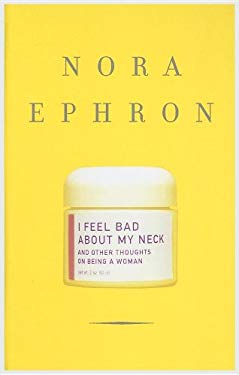 I Feel Bad about My Neck: And Other Thoughts on Being a Woman 9780786292523