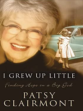I Grew Up Little: Finding Hope in a Big God 9780786281213