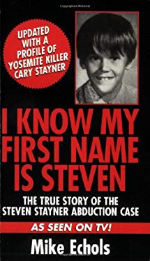 I Know My First Name Is Steven: The True Story of the Steven Stayner Abduction Case 9780786011049