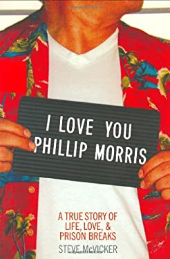 I Love You Phillip Morris: A True Story of Life, Love, and Prison Breaks 9780786869039