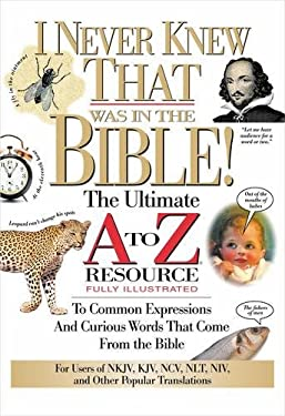 I Never Knew That Was in the Bible: The Ultimate A to Z(r) Resource Series 9780785213789