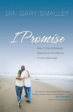 I Promise: How Five Commitments Determine the Destiny of Your Marriage 9780785289234