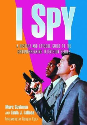 I Spy: A History and Episode Guide to the Groundbreaking Television Series 9780786427505