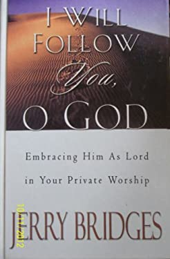 I Will Follow You, O God: Embracing Him as Lord in Your Private Worship 9780786249510