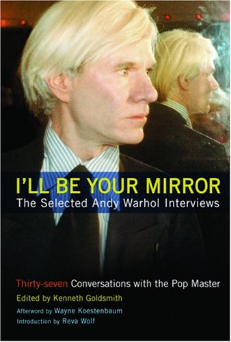 I'll Be Your Mirror: The Selected Andy Warhol Interviews 9780786713646