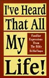 I've Heard That All My Life!: Familiar Expressions from the Bible - Thompson, Ellis D. / O'Bannon, Michael D.