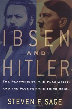 Ibsen and Hitler: The Playwright, the Plagiarist, and the Plot for the Third Reich 9780786717132