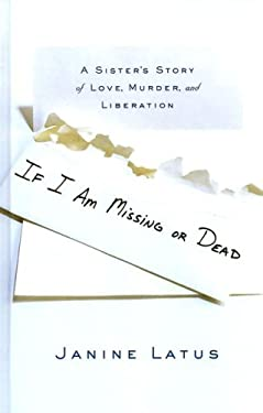If I Am Missing or Dead: A Sister's Story of Love, Murder, and Liberation 9780786296606